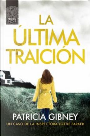 La última traición by Patricia Gibney