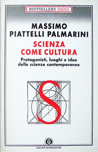 Scienza come cultura by Massimo Piattelli Palmarini