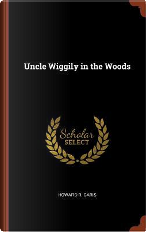 Uncle Wiggily in the Woods by Howard R. Garis