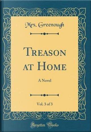 Treason at Home, Vol. 3 of 3 by Mrs. Greenough