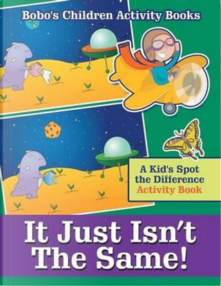 It Just Isn't The Same! A Kid's Spot the Difference Activity Book by Bobo's Children Activity Books