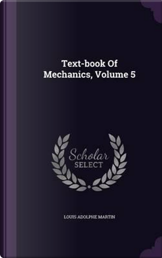 Text-Book of Mechanics, Volume 5 by Louis Adolphe Martin