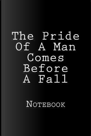 The Pride of a Man Comes Before a Fall Notebook by Wild Pages Press