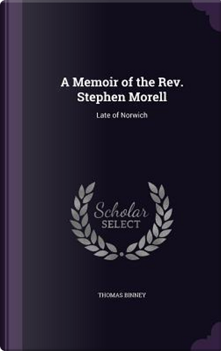 A Memoir of the REV. Stephen Morell by Thomas Binney