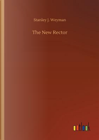 The New Rector by Stanley J. Weyman
