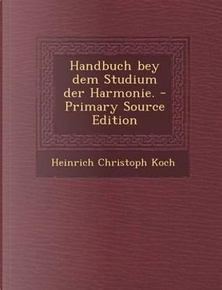 Handbuch Bey Dem Studium Der Harmonie. by Heinrich Christoph Koch