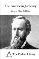 The American Judiciary by Simeon Eben Baldwin