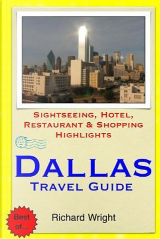 Dallas Travel Guide by Richard T. Wright