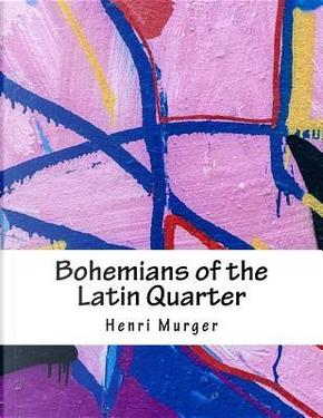 Bohemians of the Latin Quarter by Henri Murger