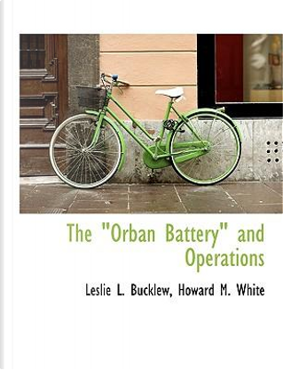 """The """"Orban Battery"""" and Operations by Leslie L. Bucklew"""