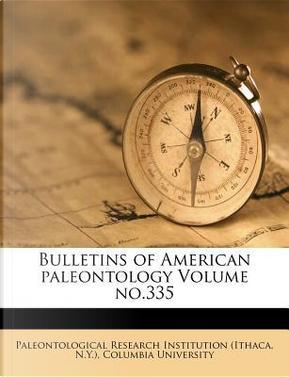 Bulletins of American Paleontology Volume No.335 by Columbia University