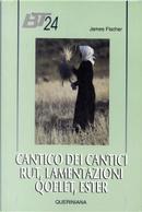 Cantico dei cantici, Rut, Lamentazioni, Qoelet, Ester by James Fischer