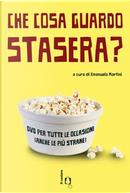 Che cosa guardo stasera? by Emanuela Martini, Gualtiero De Marinis, Luca Malavasi, Mauro Gervasini, Pier Maria Bocchi, Silvia Colombo
