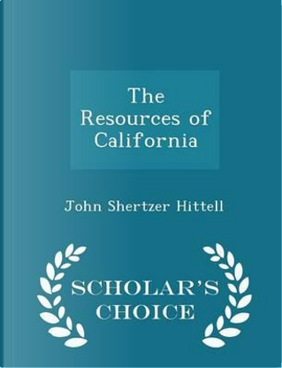 The Resources of California - Scholar's Choice Edition by John Shertzer Hittell
