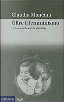 Oltre il femminismo by Claudia Mancina