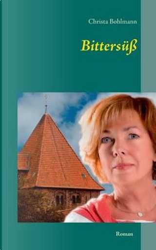 Bittersüß by Christa Bohlmann