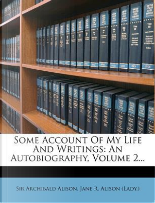 Some Account of My Life and Writings by Alison Archibald