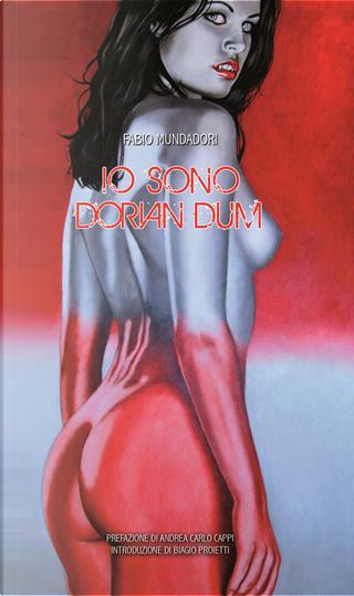 Io sono Dorian Dum, appena dopo il crepuscolo e altri racconti by Fabio Mundadori
