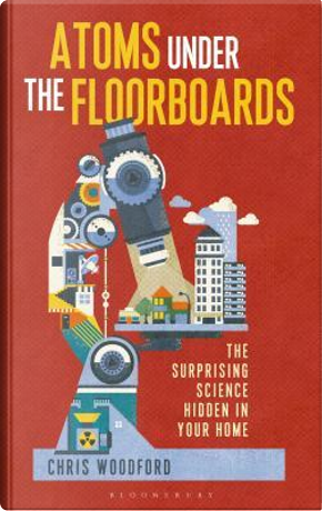 Atoms Under the Floorboards by Chris Woodford