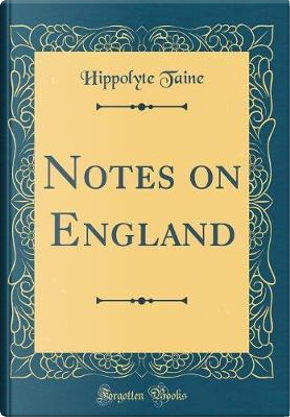 Notes on England (Classic Reprint) by Hippolyte Taine