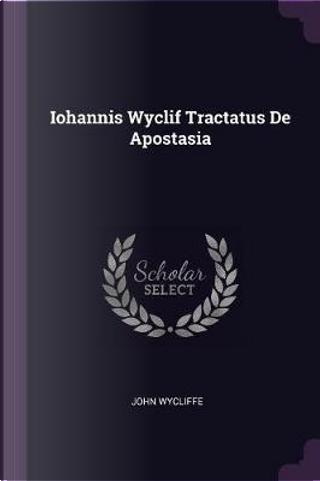 Iohannis Wyclif Tractatus de Apostasia by John Wycliffe