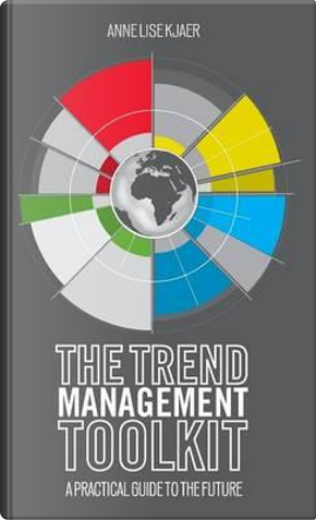 The Trend Management Toolkit by Anne Lise Kjaer