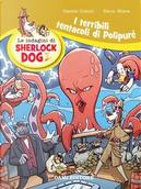 I terribili tentacoli di Polypurè. Le indagini di Sherlock Dog. Ediz. a colori by Renzo Mosca