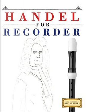 Handel for Recorder by Easy Classical Masterworks