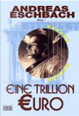 Eine Trillion Euro by Eschbach Andreas