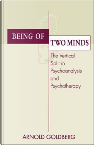 Being of Two Minds by Arnold I. Goldberg