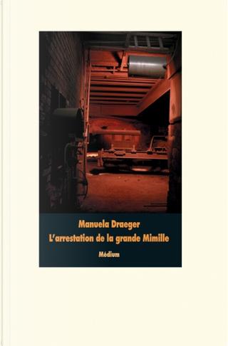 L'arrestation de la grande Mimille by Manuela Draeger