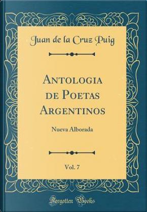 Antologia de Poetas Argentinos, Vol. 7 by Juan De La Cruz Puig