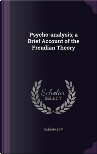 Psycho-Analysis; A Brief Account of the Freudian Theory by Barbara Low