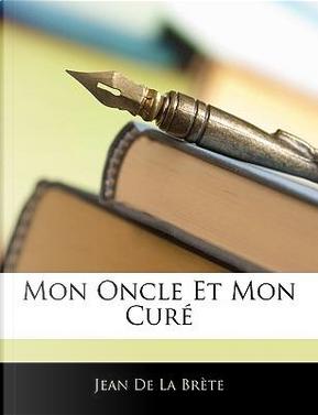 Mon Oncle Et Mon Cur by Jean De La Brte