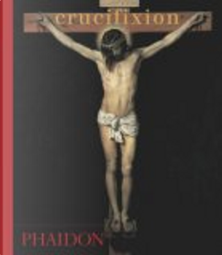 Crucifixion by Editors of Phaidon Press