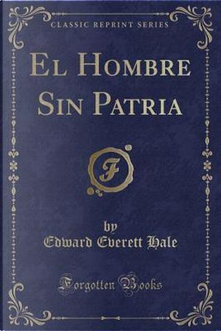 El Hombre Sin Patria (Classic Reprint) by Edward Everett Hale