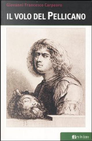 Il volo del pellicano by Giovanni F. Carpeoro