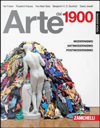 Arte dal 1900. Modernismo, antimodernismo, postmodernismo by Hal Foster