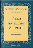Field Artillery Support (Classic Reprint) by United States Marine Corps