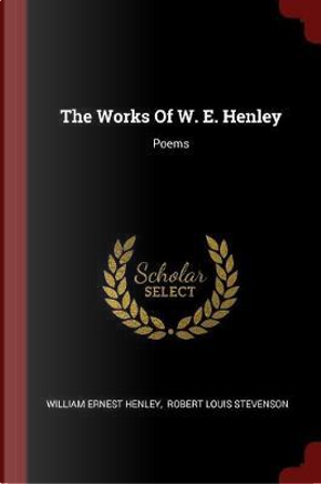The Works of W. E. Henley by William Ernest Henley