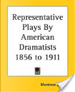 Representative Plays By American Dramatists 1856 To 1911 by Montrose J. Moses