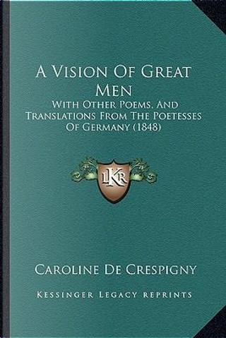 A Vision of Great Men by Caroline De Crespigny