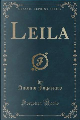 Leila (Classic Reprint) by Antonio Fogazzaro