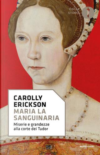 Maria la Sanguinaria by Carolly Erickson