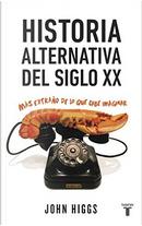 Historia alternativa del siglo XX by John Higgs