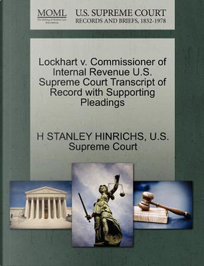 Lockhart V. Commissioner of Internal Revenue U.S. Supreme Court Transcript of Record with Supporting Pleadings by H. Stanley Hinrichs