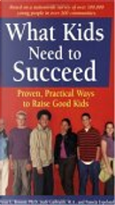 What Kids Need to Succeed by Judy Galbraith, Pamela Espeland, Peter L. Benson