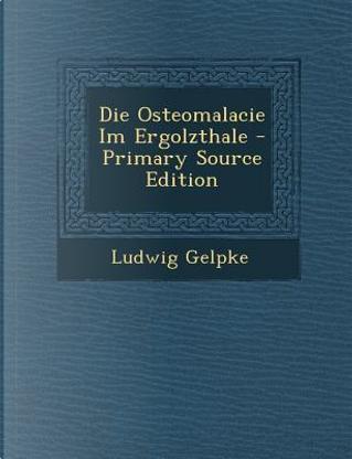 Die Osteomalacie Im Ergolzthale by Ludwig Gelpke