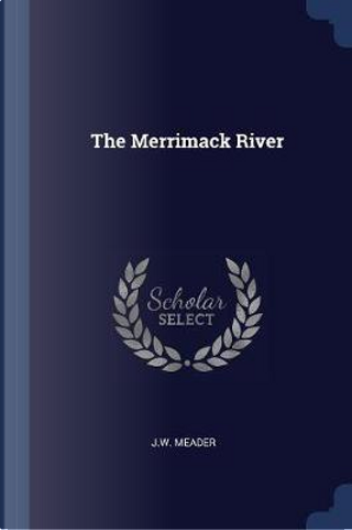 The Merrimack River by J. W. Meader