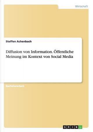 Diffusion von Information. Öffentliche Meinung im Kontext von Social Media by Steffen Achenbach